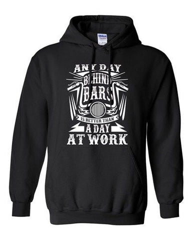 Any Day Behind Bars Is Better Than A Day At Work Funny DT Sweatshirt Hoodie