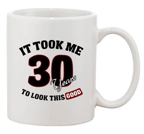 It Took Me 30 Years To Look This Good Birthday Funny Ceramic White Coffee Mug
