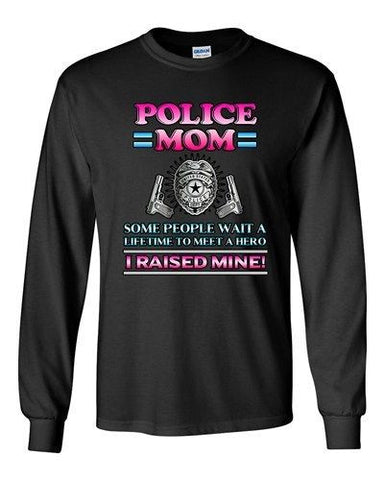 Long Sleeve Adult T-Shirt Police Mom Some People Wait A Hero I Raised Mine DT