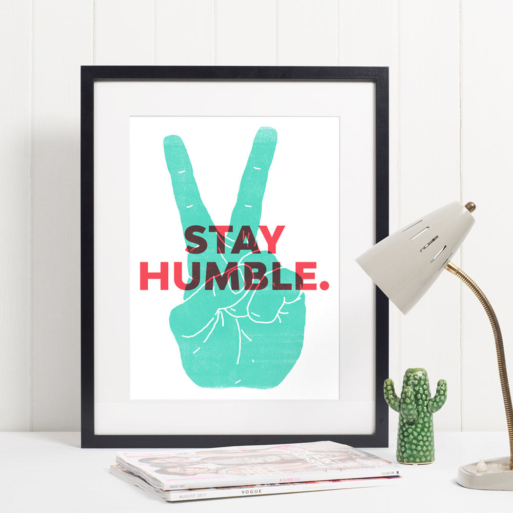Stay Humble Print