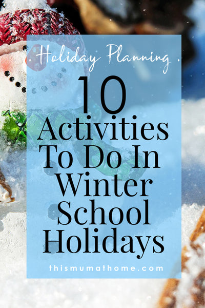 10 Activities To Do In Winter School Holidays