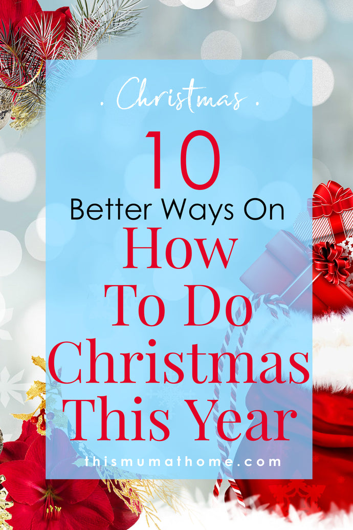 10 Better Ways On How To Do Christmas This Year!