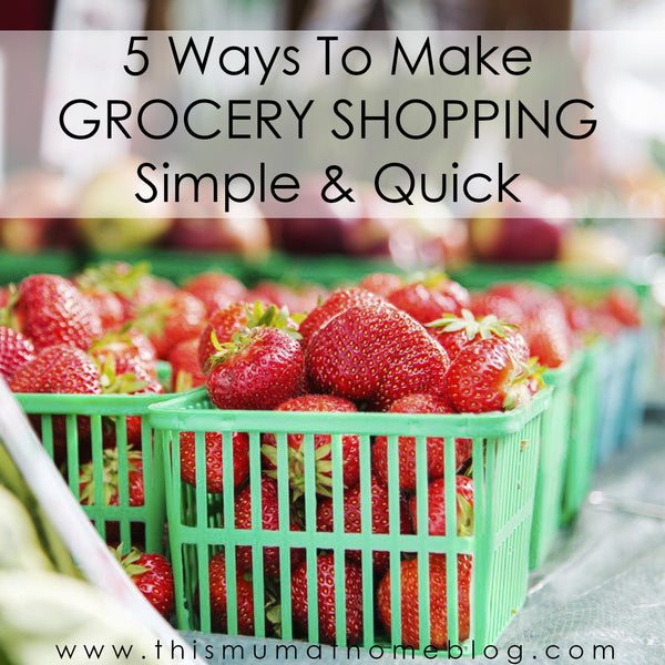 5 WAYS TO MAKE GROCERY SHOPPING SIMPLE & QUICK