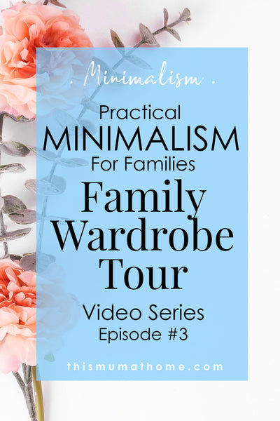 Family Minimalist Wardrobe Tour Practical Minimalism For Families - Video Series Ep #3