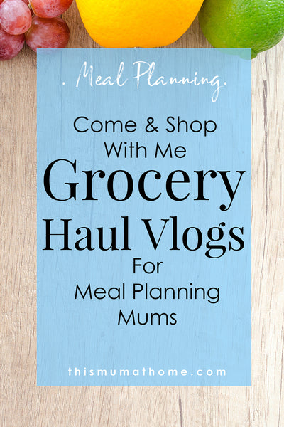 Grocery Haul Vlogs For Meal Planning Mums