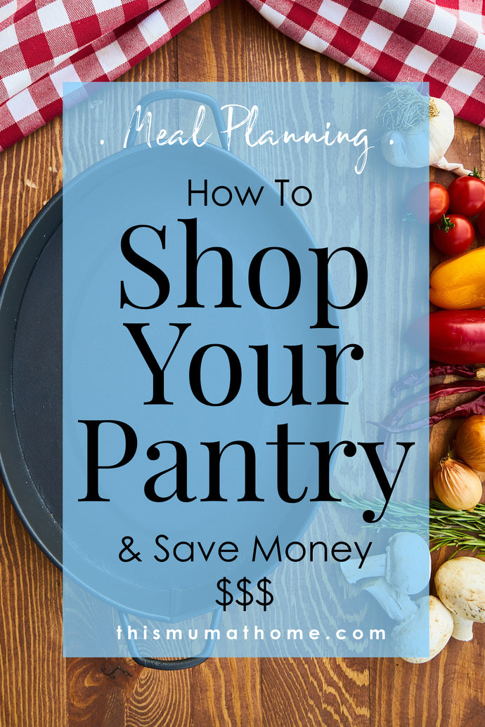 How To 'Shop Your Pantry' & Save Money