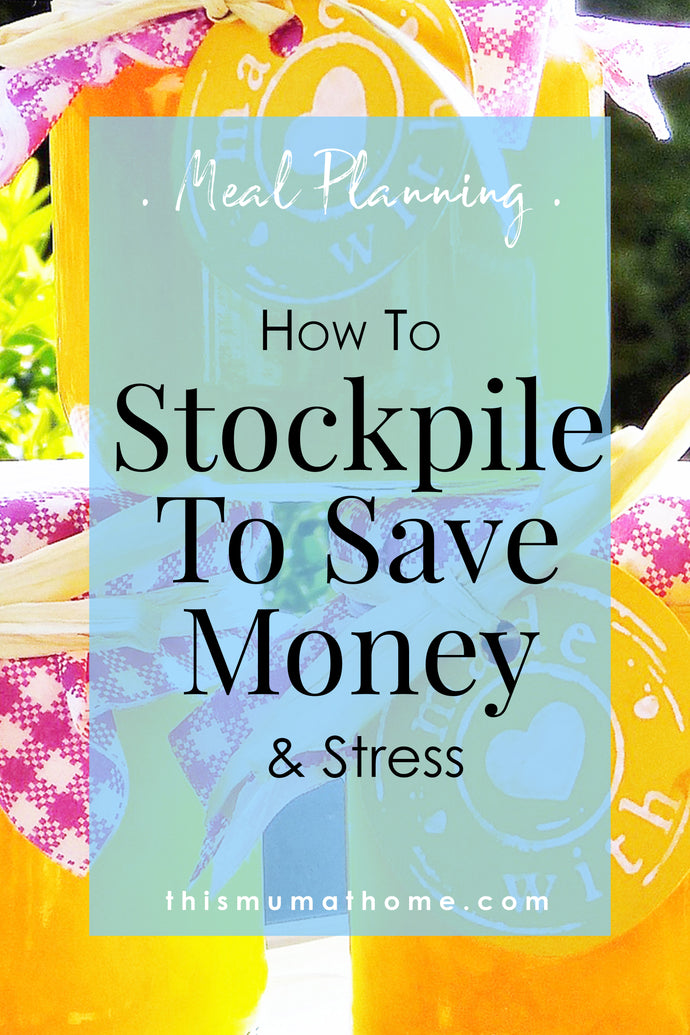 How To Stockpile To Save Money & Stress