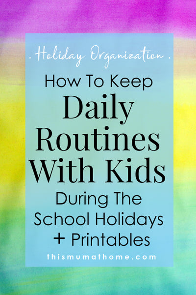 How To Keep Daily Routines With Kids During School Holidays