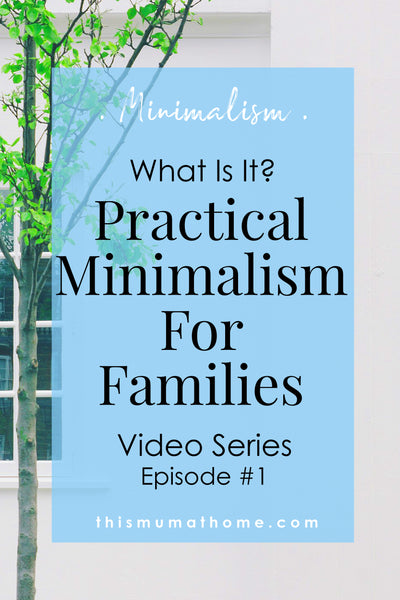 What Is Practical Minimalism For Families? - Video Series Ep #1