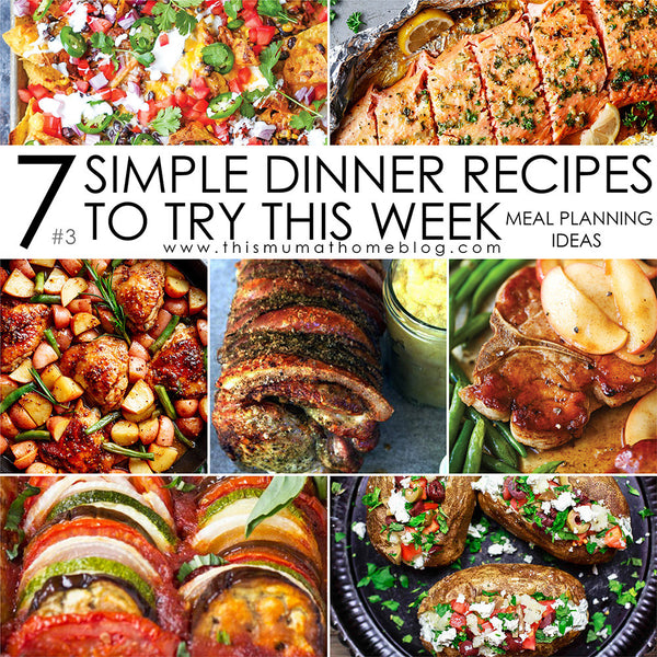 7 SIMPLE DINNER RECIPES TO TRY THIS WEEK #3