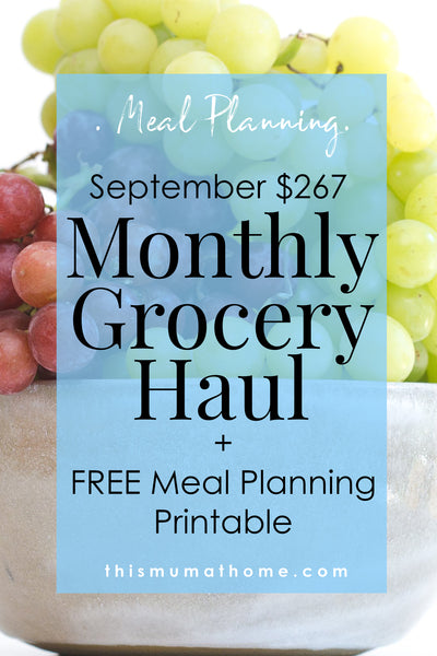 $267 September Monthly Grocery Haul +  FREE Meal Planning Printable