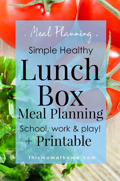 Simple Healthy Lunch Box Meal Planning - With Printable