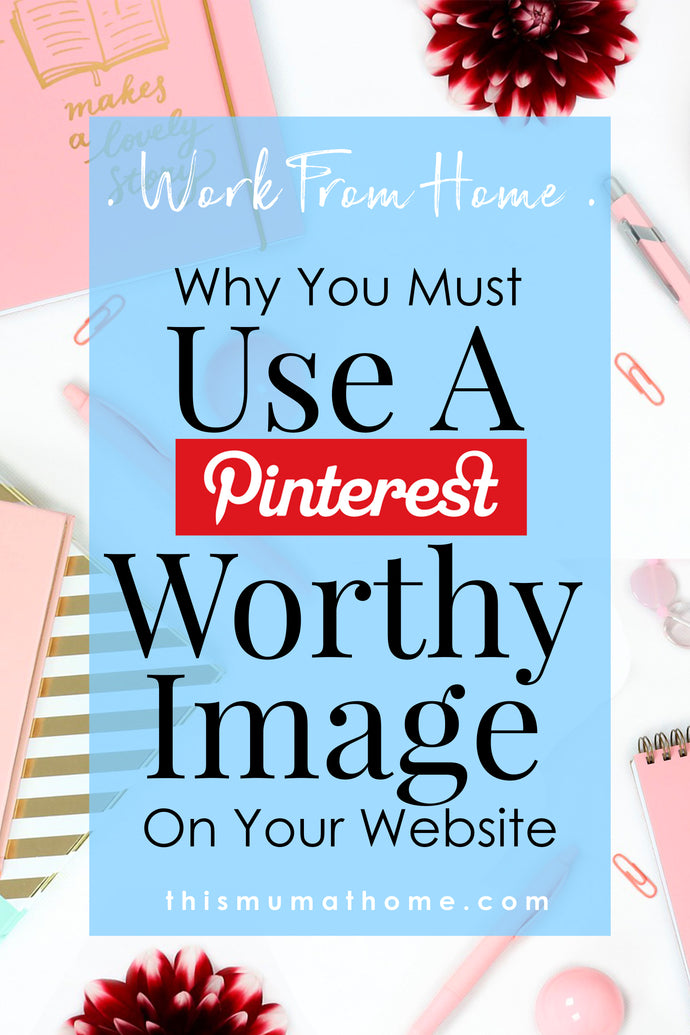 Why You Must Use A 'Pinterest Worthy' Image On Your Website