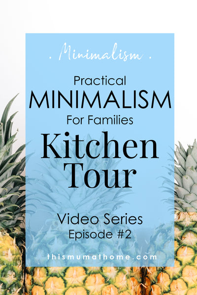 Kitchen Tour Practical Minimalism For Families - Video Series Ep #2