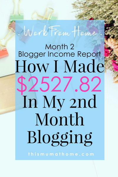 Blogger Income Report Month 2 - How I made 2527 in my second month blogging #wahm #sahm #thismumathome #blogincomereport #workfromhomemum #blog #howto #diy