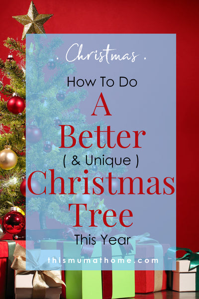 How To Do A Better & Unique Christmas Tree This Year - better ways to do Christmas this year This Mum At Home Blog