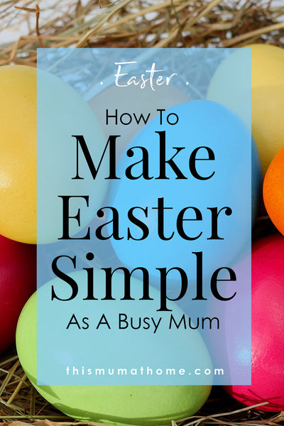 How to make easter simple as a busy mum this mum at home how to make easter simple as a busy mum east with this mum at home negle Images