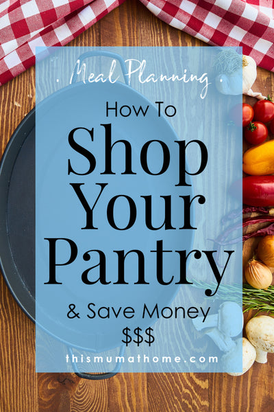 How To Shop Your Pantry And Save Money - Meal Planning With This Mum At Home #mealplanning #mealprep #frugelliving #printable #thismumathome #lifestyle #budgettips #blogger #save #money
