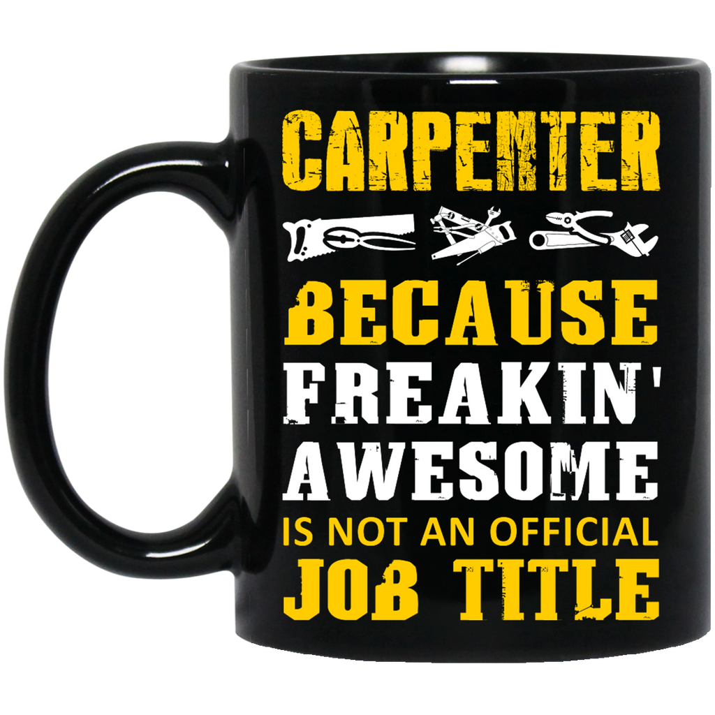 Carpenter because freakin awesome is not an official job title mug