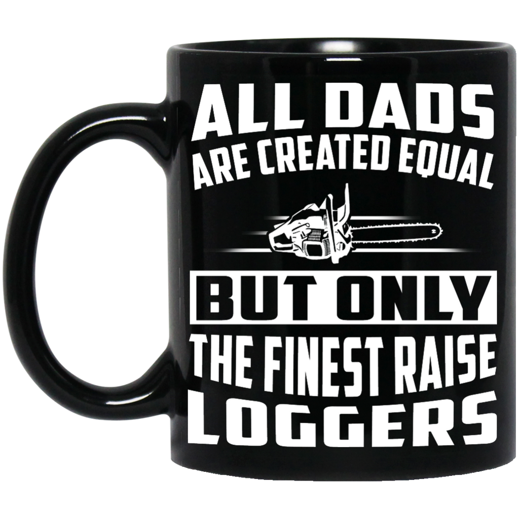 All dads are created equal Loggers mug