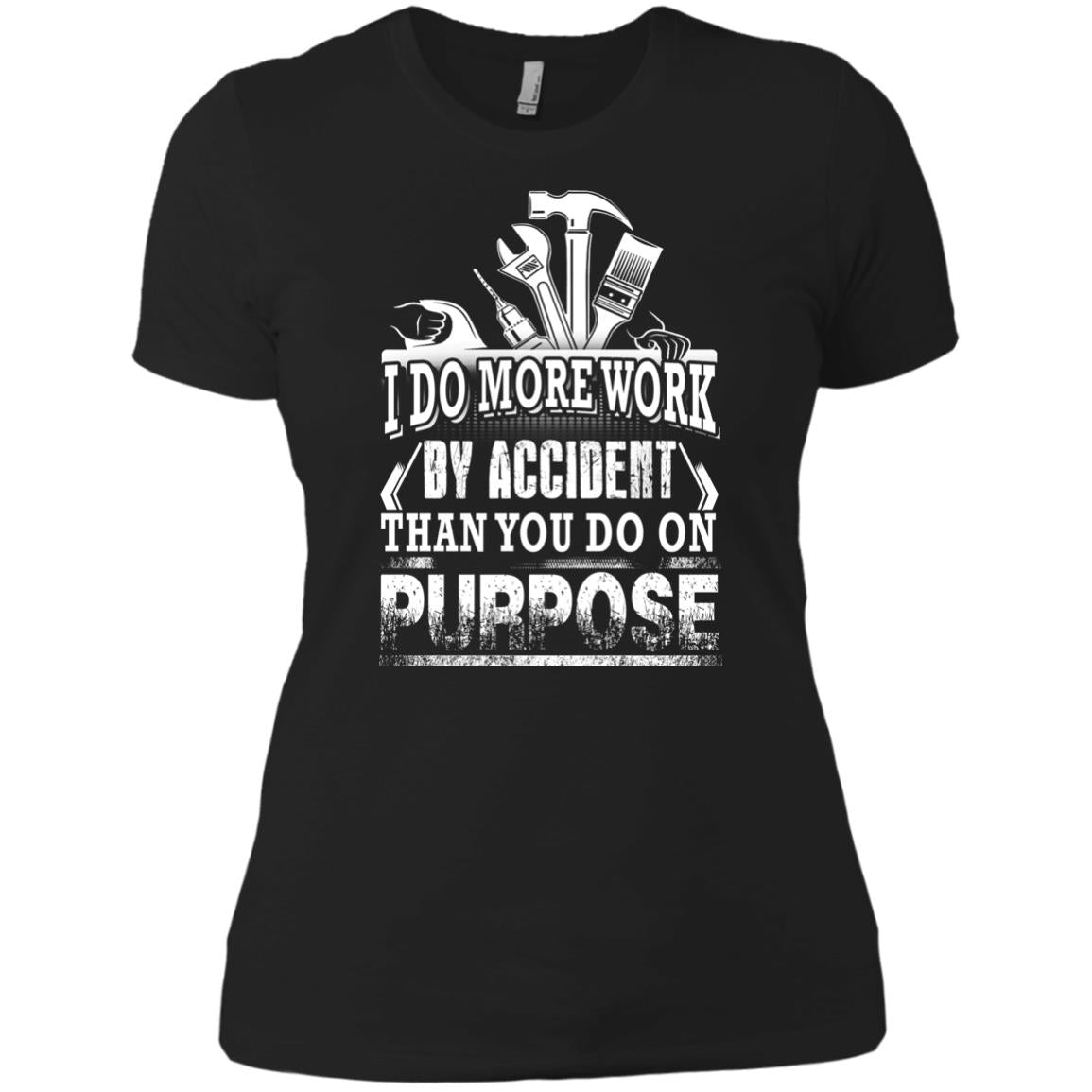 Carpenter I Do More Work By Accident T Shirts