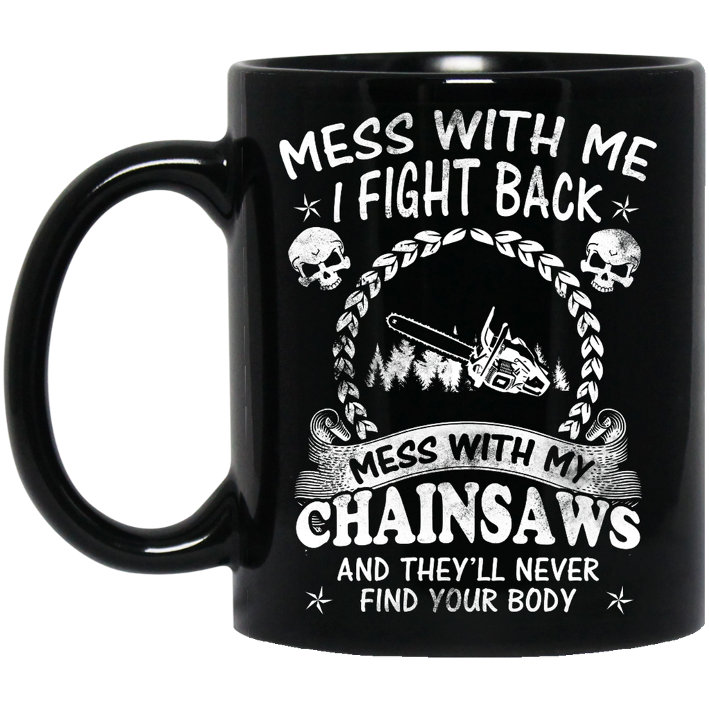 Mess with me I fight back Chainsaws mug