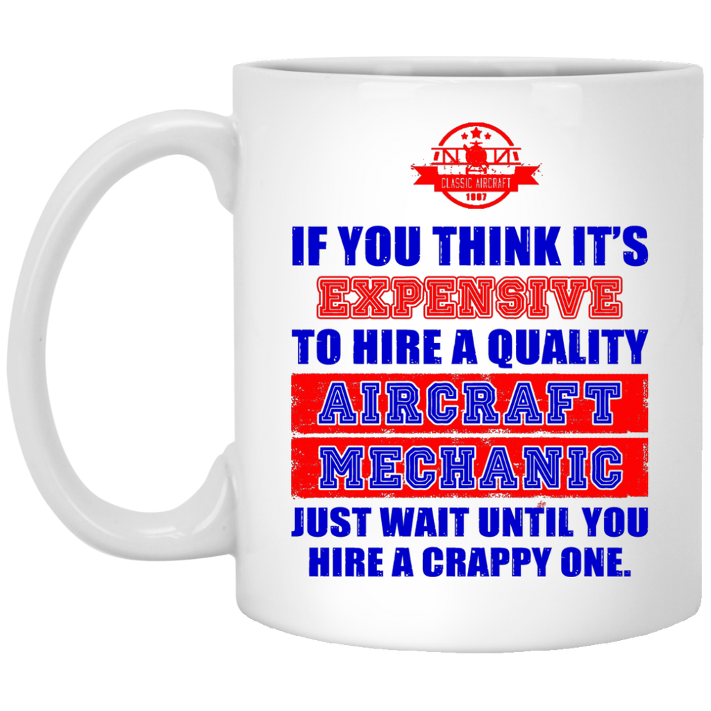 If you think it's expensive to hire a quality Aircraft Mechanic mug