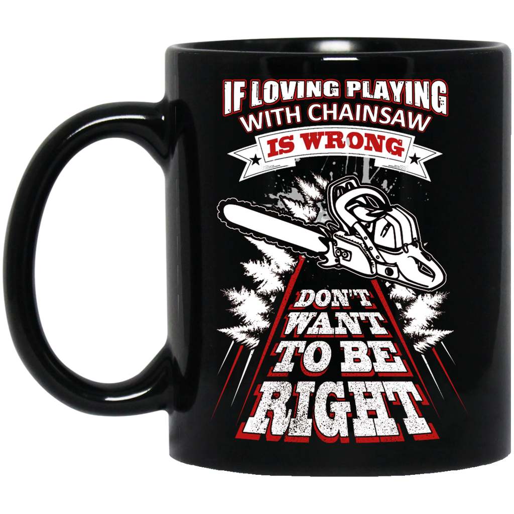 If loving playing with Chainsaws mug