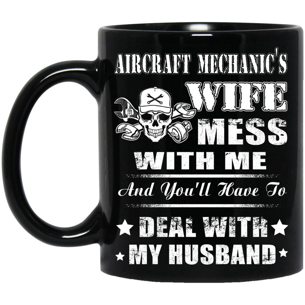 Aircraft Mechanic's wife mess with me mug