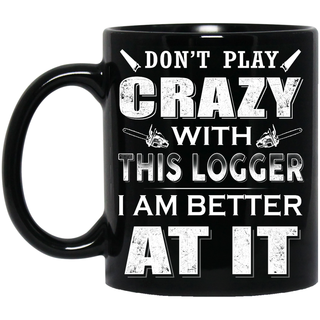 Don't play crazy with this Logger mug