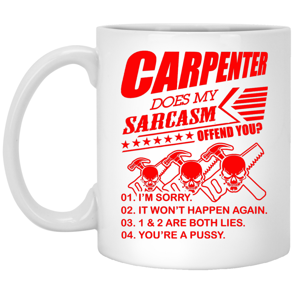 Carpenter does my sarcasm offend you mug