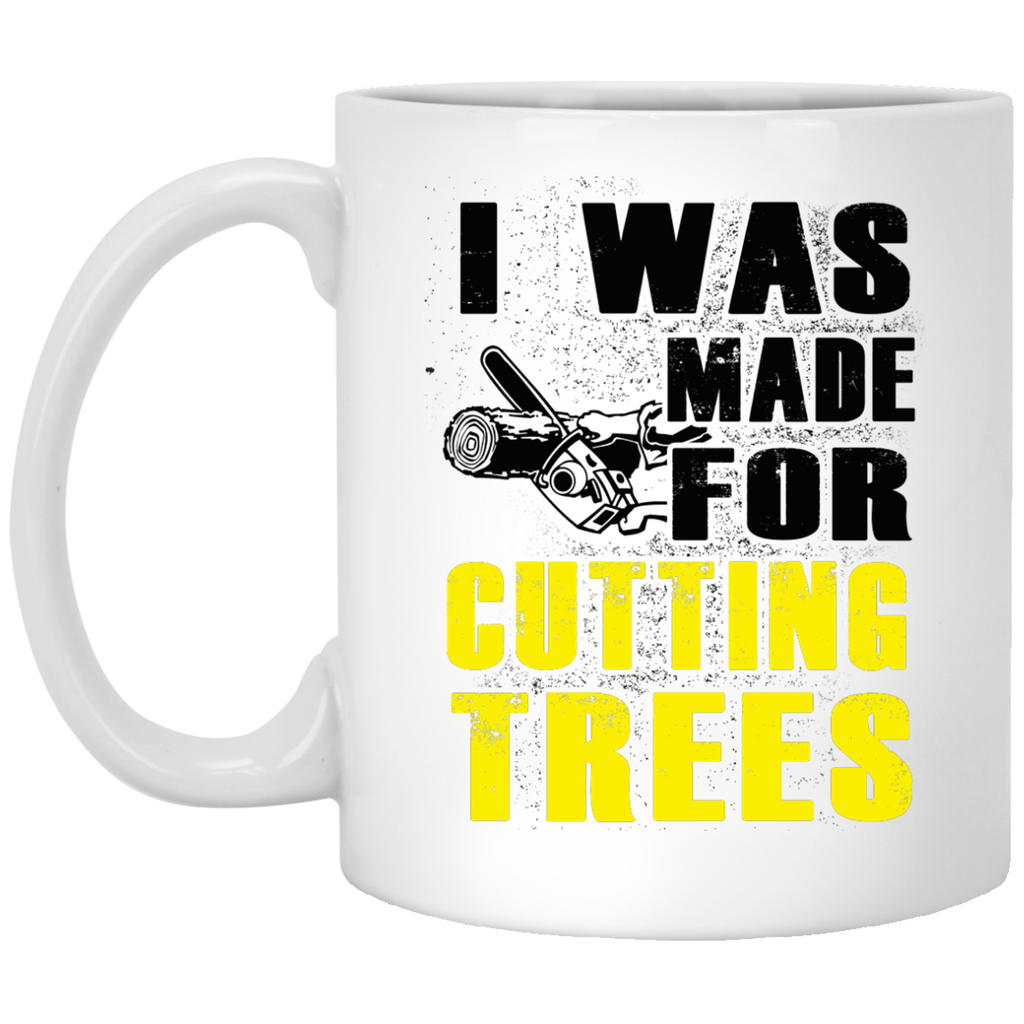 I Was made for cutting trees Chainsaw mug