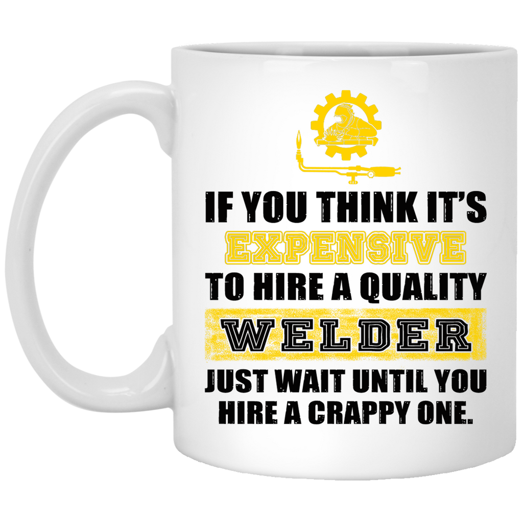 If you think it's Expensive Welder mug