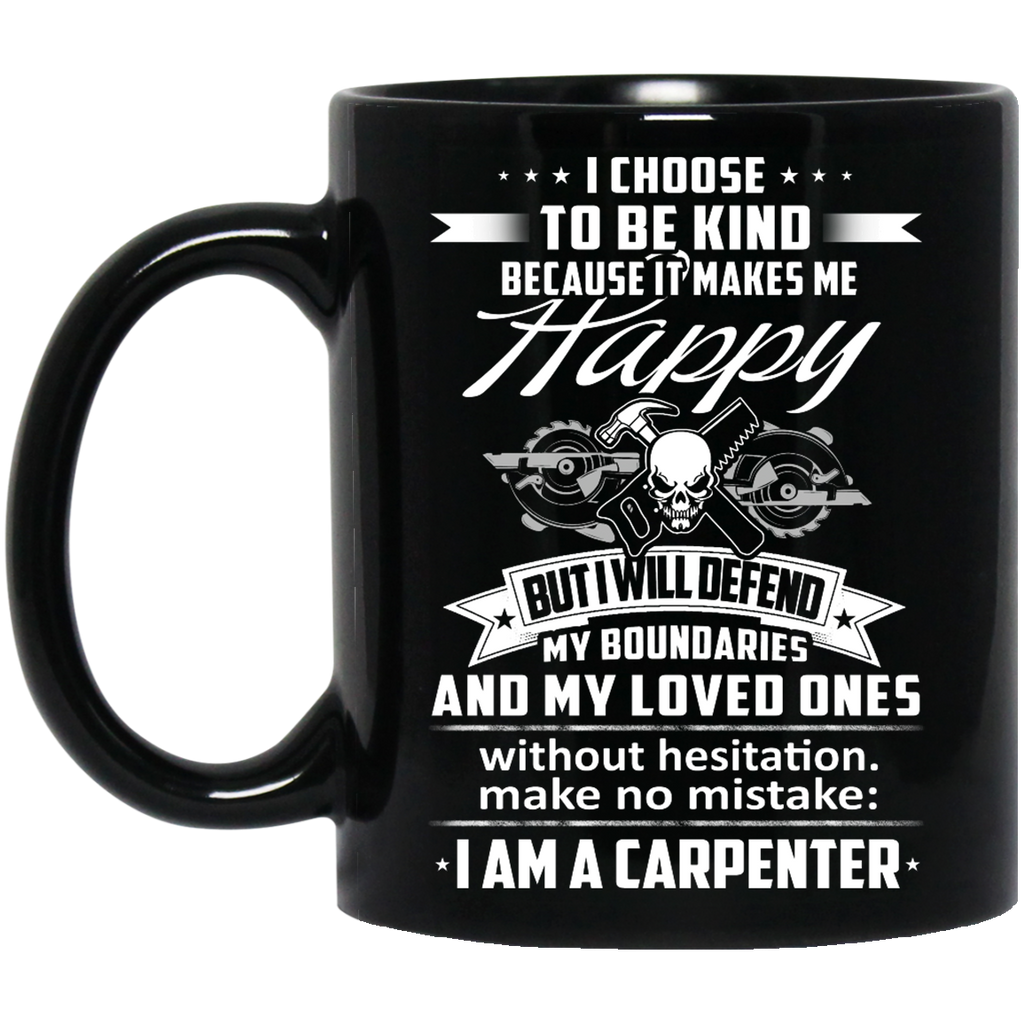I choose to be kind because it makes me happy Carpenter mug