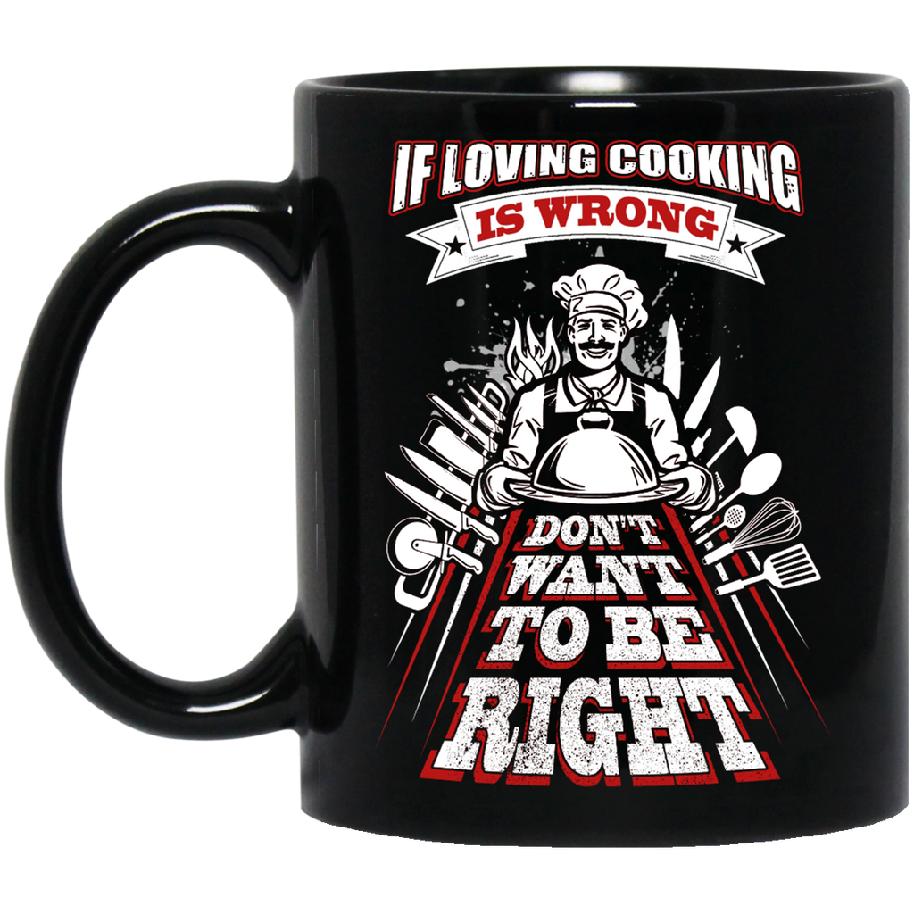 If loving cooking is wrong Chef mug
