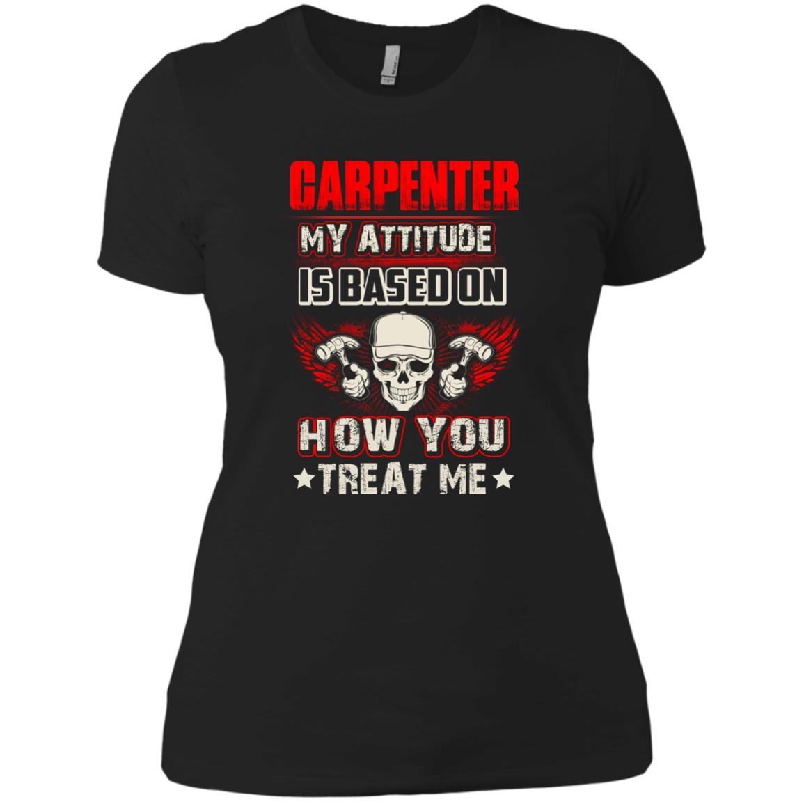 Carpenter My Attitude Is Based On T Shirts
