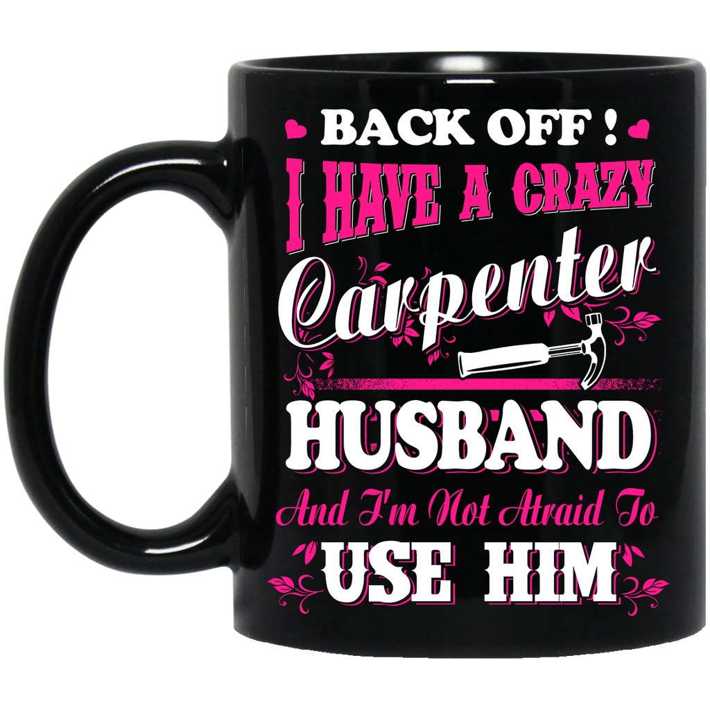 Back off i have a crazy Carpenter mug