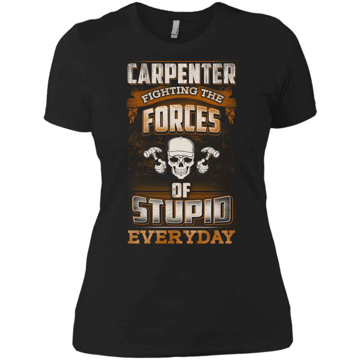 Carpenter fighting the forces of stupid girl T Shirt