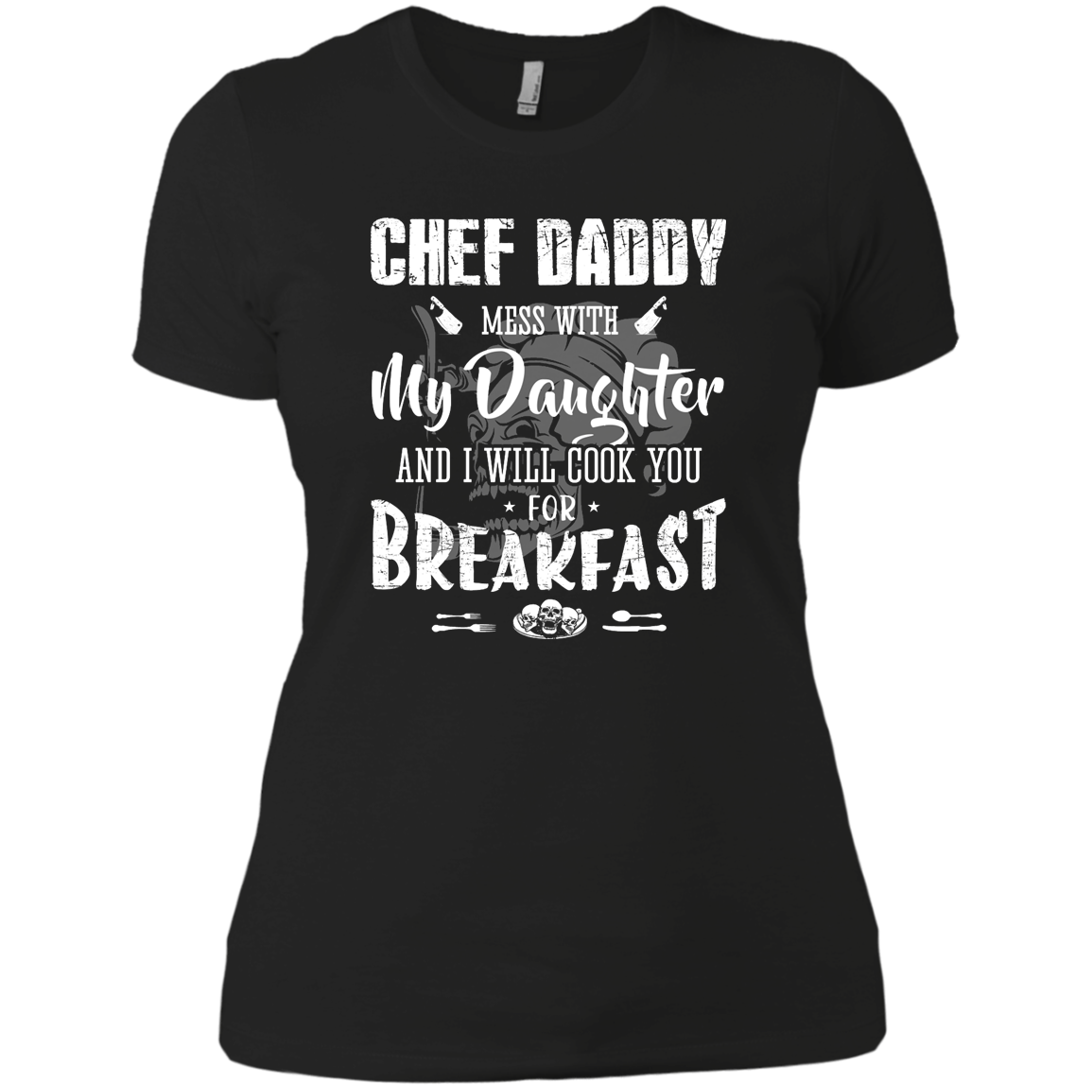 Chef Daddy mess with my Daughter girl T Shirt