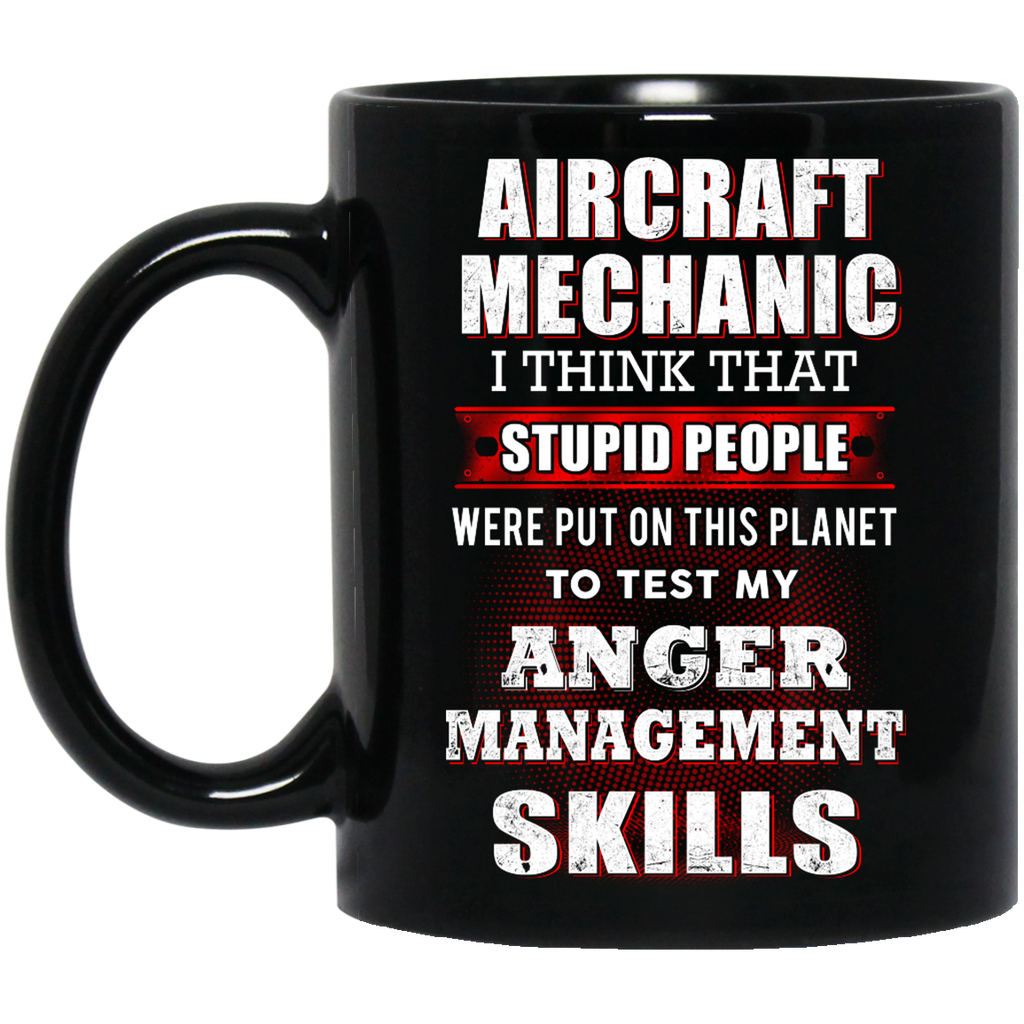 Aircraft Mechanic I think that Stupid people mug