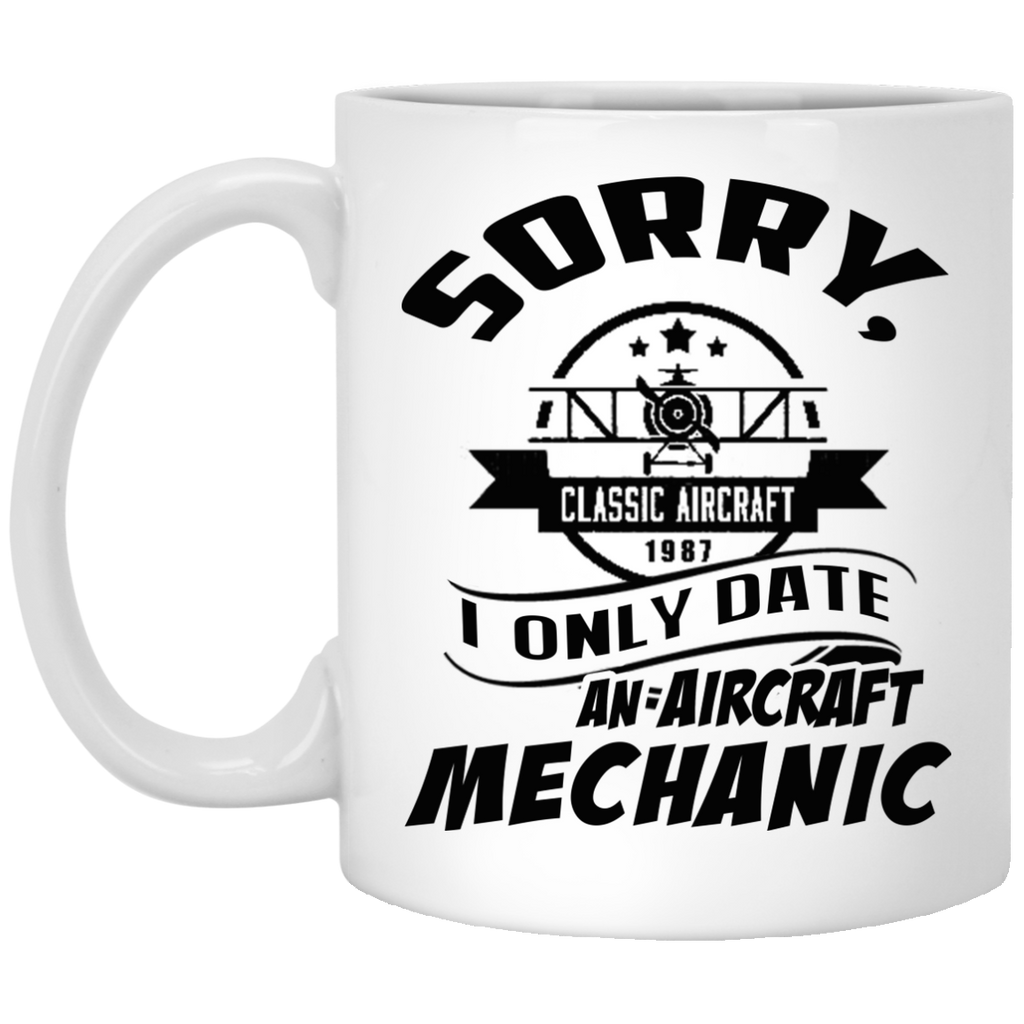 Sorry I only date an Aircraft Mechanic mug