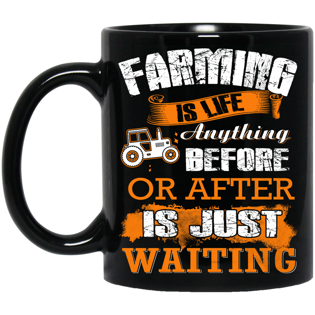 Farming is life anything before or after mug