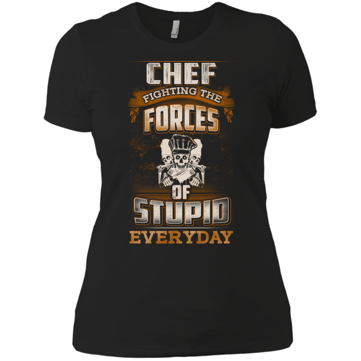 Chef fighting the forces of stupid everyday  girl T Shirt