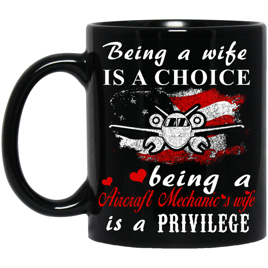 Being a wife is a choice being a Aircraft Mechanic's wife mug
