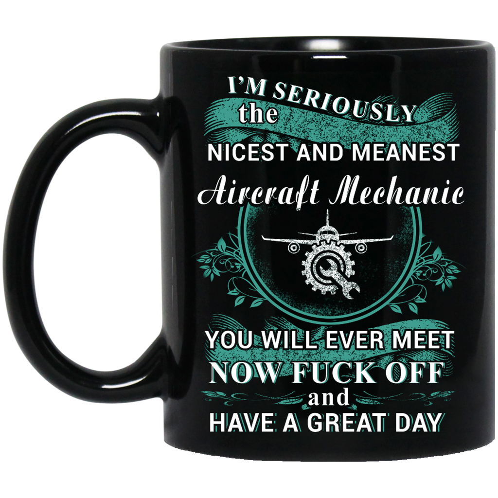 I'm seriously the nicest and meanest Aircraft Mechanic mug