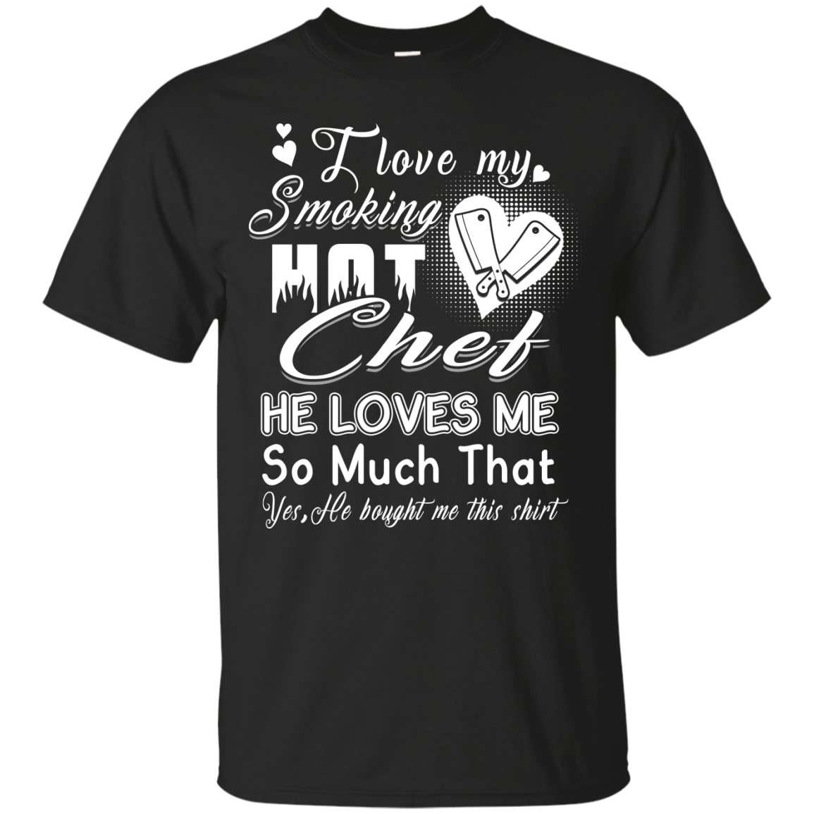Chef I Love My Smoking Hot Chef He Loves Me T Shirts