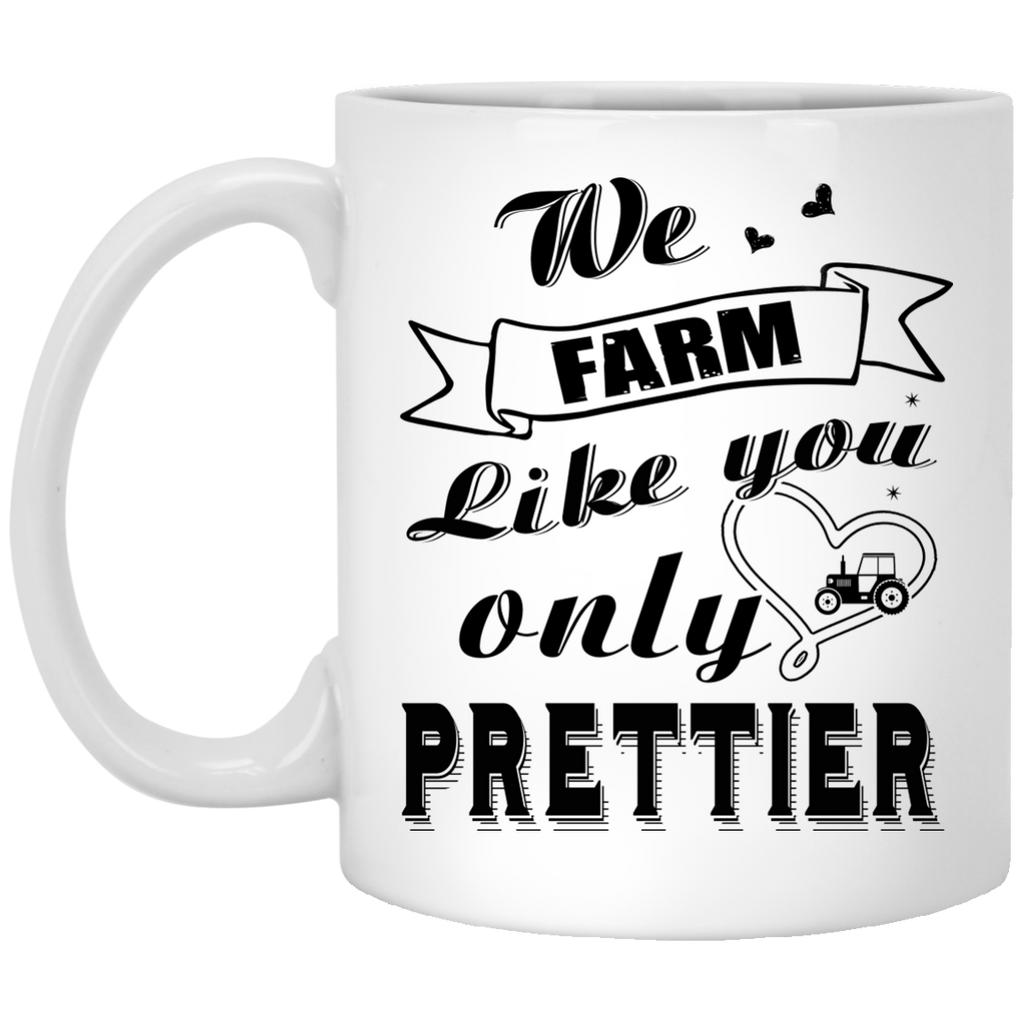 We farm like you only prettier mug
