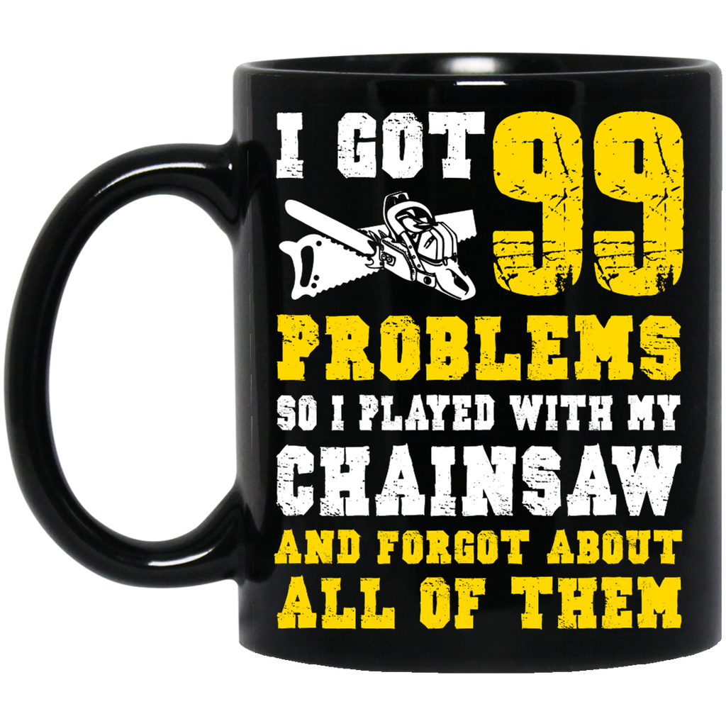 I got 99 problems so a played with my Chainsaw mug