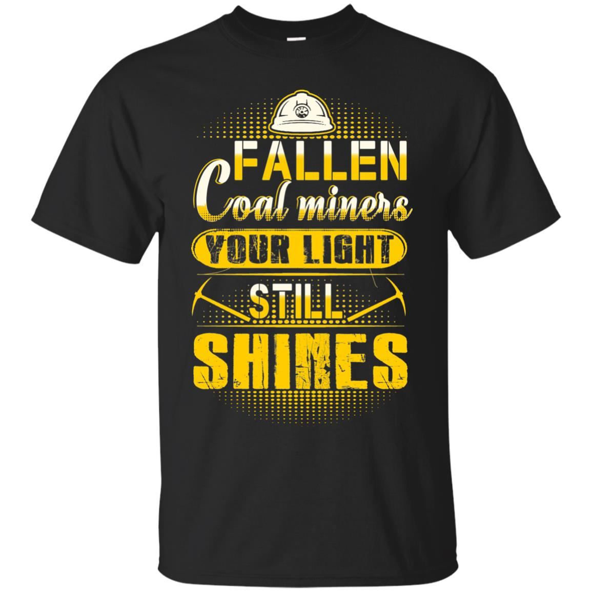 Coal Miners Fallen Your Light Still Shines T Shirts