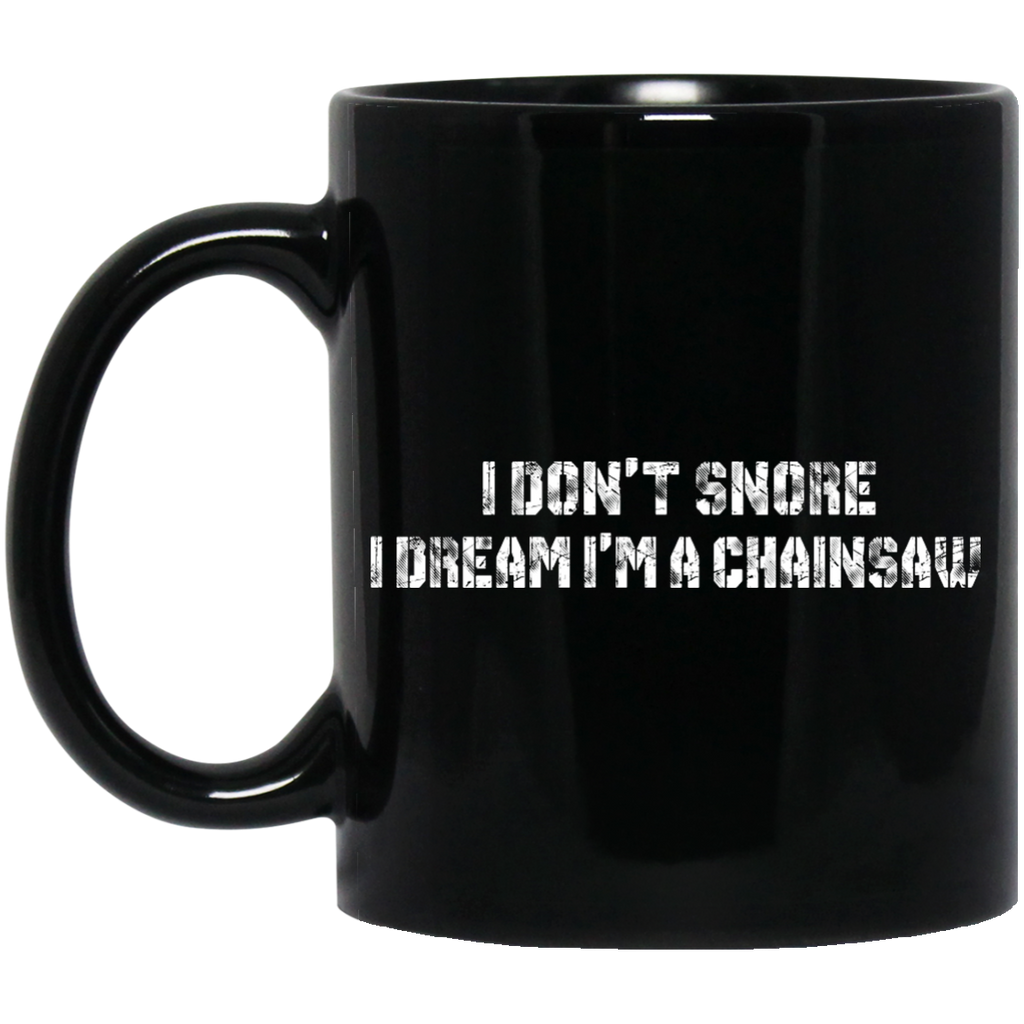 I don't snore I dream I'm a Chainsaw mug